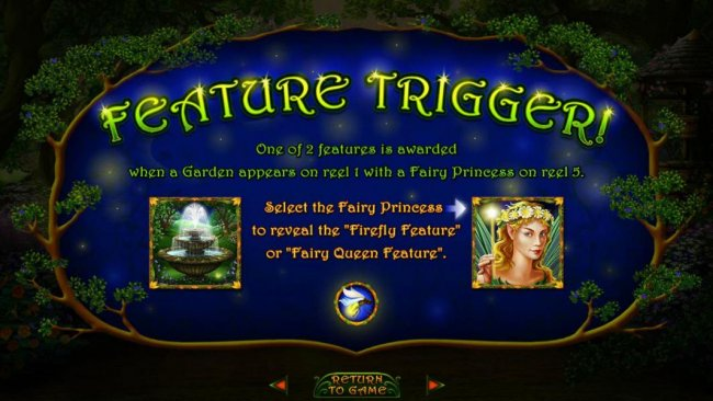 Free Slots 247 - Feature Trigger - One of 2 features is awarded when a Garden appears on reel 1 eith a Fairy Princess on reel 5. Select the fairy Princess to reveal the Firefly Featuure or Fairy Queen Feature.
