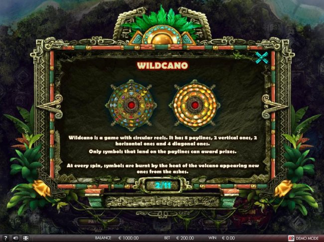 Wildcano is a game with circular reels. It has 8 paylines, 2 vertical ones, 2 horizontal ones and 4 diagonal. - Free Slots 247