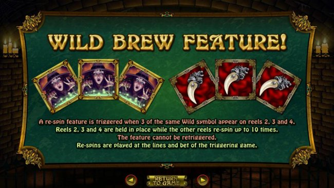 Free Slots 247 - Wild Brew Feature - A re-spin feature is triggered when 3 of the same wild symbol appear on reels 2, 3 and 4. Reels 2, 3 and 4 are held in place while other reels re-spin up to 10 times.