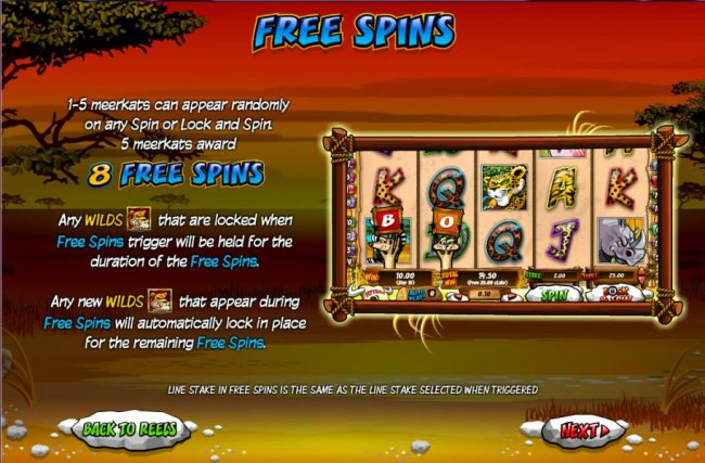Free Slots 247 - 1-5 meerkats can appear randomly on any spin or locak and spin. 5 meerkats award 8 free games.