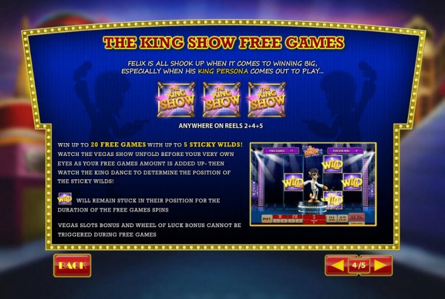 Free Slots 247 - The King Show Free Games is triggered when three King Show icons appear anywhere on reels 2, 4 and 5. Win up to 20 free games with up to 5 sticky wilds.