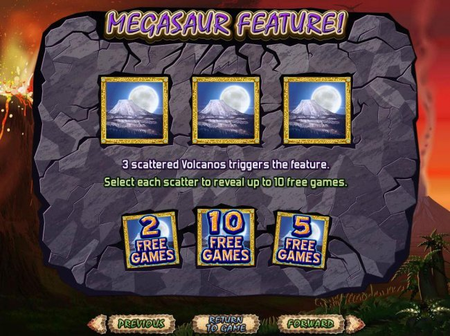 3 scattered volcanos triggers the Megasaur Feature. Win up to 10 free games. by Free Slots 247