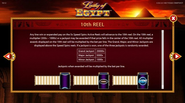 Free Slots 247 - 10th Reel - Any line win or expanded pay on the 5x Speed Spins Active Reels will advance to the 10th reel. On the 10th reel, a multiplier of 350x to 1000x or a jackpot may be awarded.